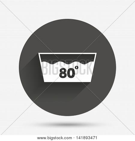 Wash icon. Machine washable at 80 degrees symbol. Circle flat button with shadow. Vector