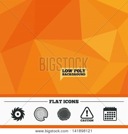 Triangular low poly orange background. Wood and saw circular wheel icons. Attention caution symbol. Sawmill or woodworking factory signs. Calendar flat icon. Vector