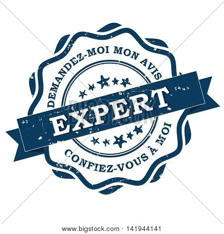Expert. Demandez-moi mon avis. Confiez vous a moi (French text). Translation: Expert. Ask my opinion, trust me. Grunge blue label / stamp, also for print. CMYK colors used