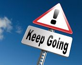 Keep going or moving, dont quit or stop continue dont give up, road sign billboard. 3D illustration poster
