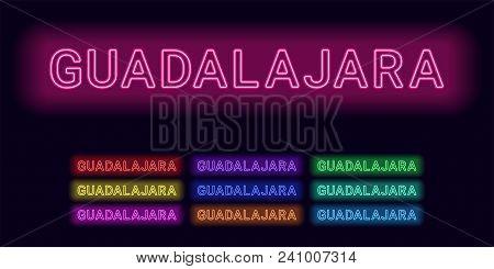 Neon Name Of Guadalajara City. Vector Illustration Of Guadalajara Inscription Consisting Of Neon Out