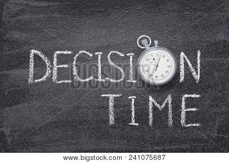 Decision Time Phrase Handwritten On Chalkboard With Vintage Precise Stopwatch Used Instead Of O