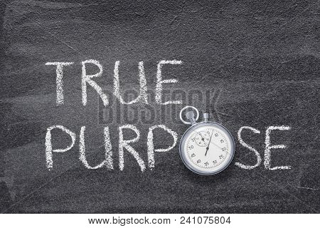 True Purpose Phrase Handwritten On Chalkboard With Vintage Precise Stopwatch Used Instead Of O