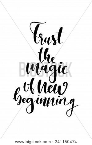 Hand Drawn Word. Brush Pen Lettering With Phrase Trust The Magic Of New Beginning.