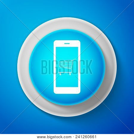 Online Shopping Concept. White Shopping Cart On Screen Smartphone Icon Isolated On Blue Background.