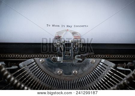 The Phrase To Whom It May Concern Typed On An Old Typewriter