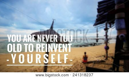 Motivational And Inspirational Quote - You Are Never Too Old To Reinvent Yourself. With Vintage Styl