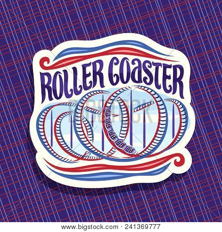 Vector Logo For Roller Coaster, Cut Paper Sign With Cartoon Train Go Down In Loop Of Twisted Rollerc