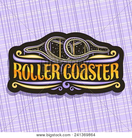 Vector Logo For Roller Coaster, Black Signage With Cartoon Train Go Up In Loop Of Twist Rollercoaste