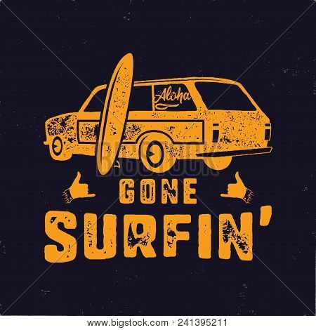 Vintage Hand Drawn Summer T-shirt. Gone Surfing With Surf Old Car, Van And Shaka Sign. Perfect For T