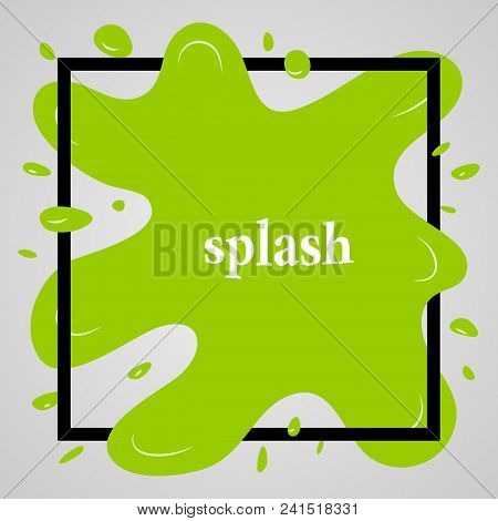 Big Green Splash With Lots Of Small Splashes In Black Frame And Inscription Splash. Vector Illustrat