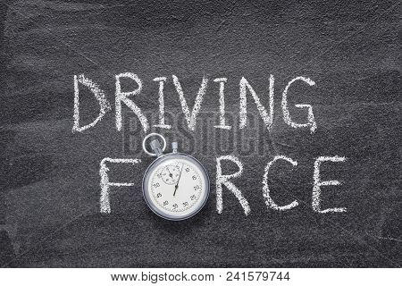 Driving Force Phrase Handwritten On Chalkboard With Vintage Precise Stopwatch Used Instead Of O