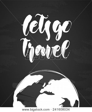 Handwritten Lettering Of Let's Go Travel And Hand Drawn Earth On Chalkboard Background