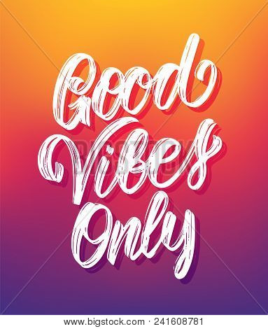 Vector Illustration: Handwritten Type Lettering Of Good Vibes Only On Colorful Blurred Background
