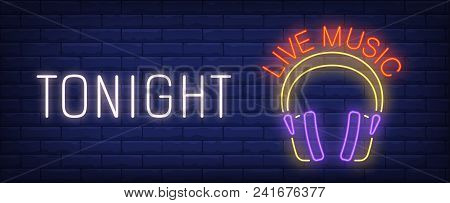 Tonight Live Music Neon Sign. Bright Headphones Of Dj On Brick Wall. Night Bright Advertisement. Vec