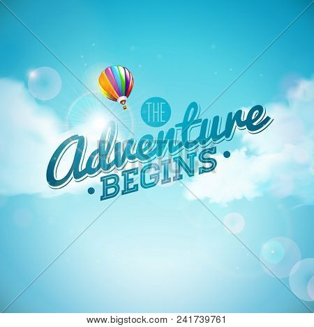 The Adventure Begins Typography Design And Air Balloon On Blue Sky Background. Vector Illustration F