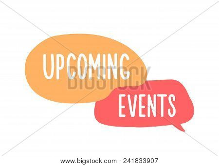 Speech Bubbles With The Text Upcoming Events. Vector Hand Drawn Doodle Icon Design Illustration For