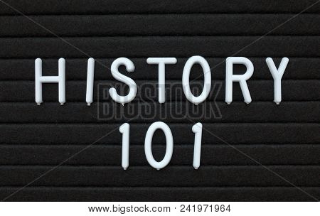 The Words History 101 In White Plastic Letters On A Black Letter Board As An Introduction To The Aca