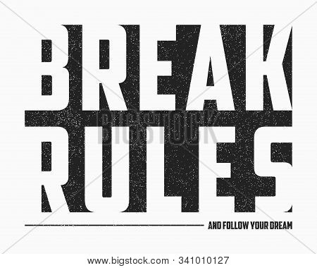 Break Rules - Text Slogan For T-shirt Design In Minimalist Style With Grunge. Typography Graphics Fo