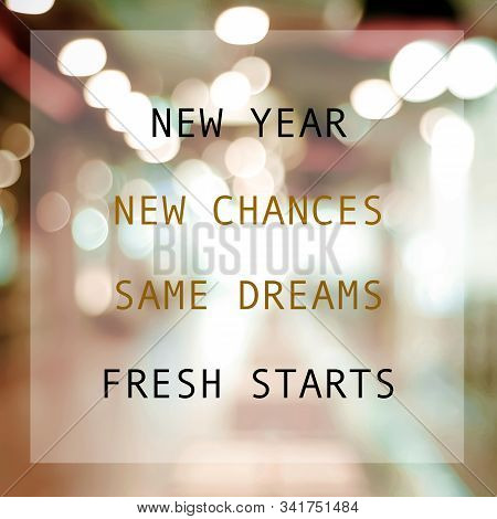 New Year New Me, New Chances, Same Dreams, Fresh Start, Positive Quotation On Blur Abstract Backgrou