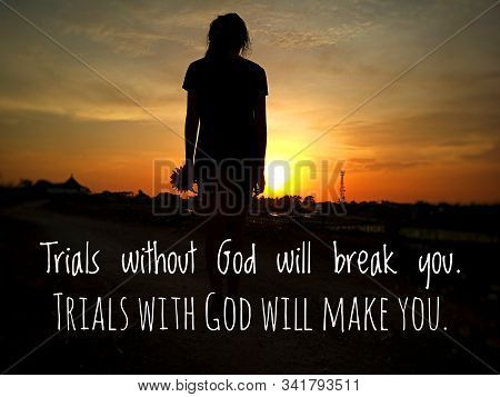Inspirational Motivational Quote - Trials Without God Will Break You. Trials With God Will Make You.