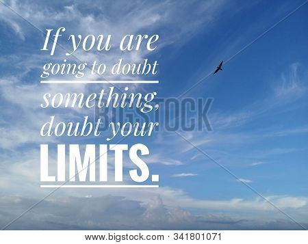 Inspirational Motivational Quote - If You Are Going To Doubt Something, Doubt Your Limits.  With Bac
