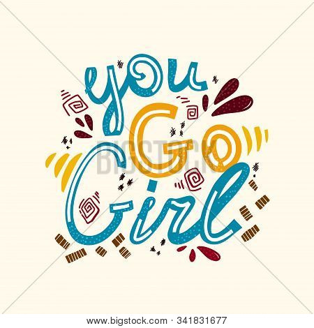 Doodle Motley Lettering You Go Girl . Vector Hand Drawn Illustration In Cartoon Style .