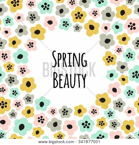 Cute Childish Frame Background With Primitive Naive Art Spring Flowers In Scandinavian Minimal Style