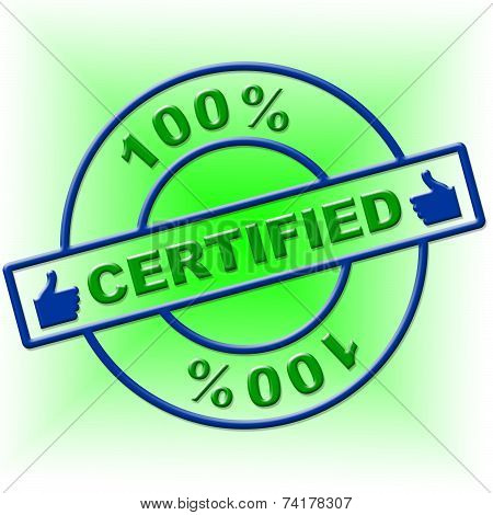 Hundred Percent Certified Means Endorse Ratified And Confirm