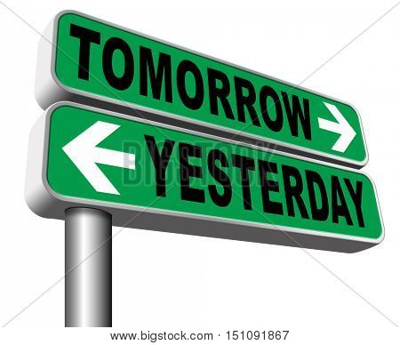 yesterday tomorrow live in the past or in the future time and date road sign 3D illustration, isolated, on white