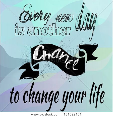 Quote Motivational Square. Inspirational Quote. Every new day is another chance to change your life. Vector illustration.
