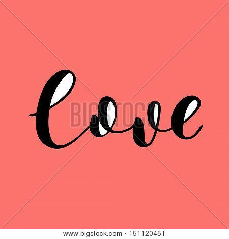 Love. Brush hand lettering. Inspiring quote. Motivating modern calligraphy. Can be used for photo overlays, posters, holiday clothes, cards and more.