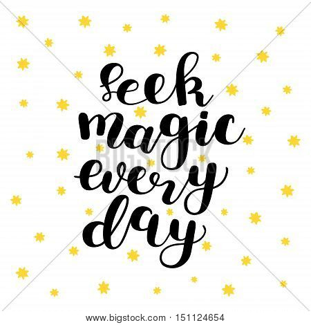 Seek magic every day. Brush hand lettering. Inspiring quote. Motivating modern calligraphy. Can be used for photo overlays, posters, holiday clothes, cards and more.