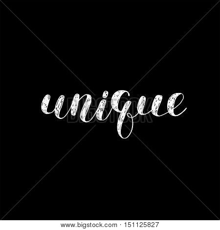 Unique. Brush hand lettering. Inspiring quote. Motivating modern calligraphy. Can be used for photo overlays, posters, holiday clothes, cards and more.