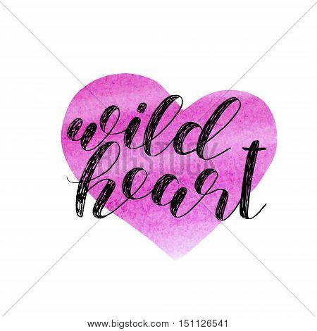 Wild heart. Brush hand lettering. Inspiring quote. Motivating modern calligraphy. Can be used for photo overlays, posters, holiday clothes, cards and more.