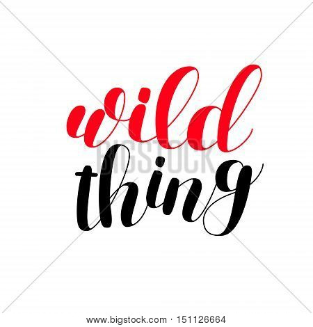 Wild thing. Brush hand lettering. Inspiring quote. Motivating modern calligraphy. Can be used for photo overlays, posters, holiday clothes, cards and more.