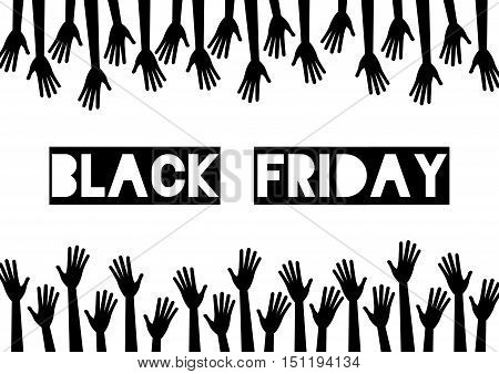 Black friday sale. Monochrome. A lot of hands reach to the center text. Vector illustration. Black silhouette of hands on white background.