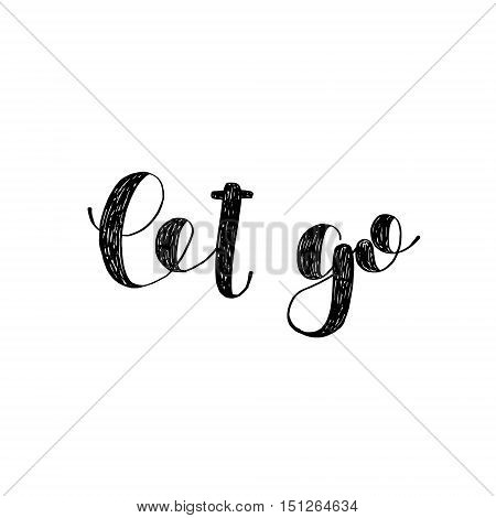 Let go. Brush hand lettering. Inspiring quote. Motivating modern calligraphy. Can be used for photo overlays, posters, holiday clothes, cards and more.