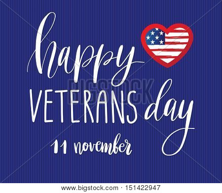 Happy Veterans Day lettering for your design. Vector illustration of calligraphy phrase Happy Veterans Day 11 november and USA flag in shape of heart on blue background.