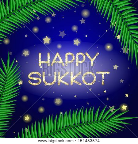 Sukkot festival greeting card. Happy Sukkot text. Palm leaves and a starry sky on background. Vector illustration.