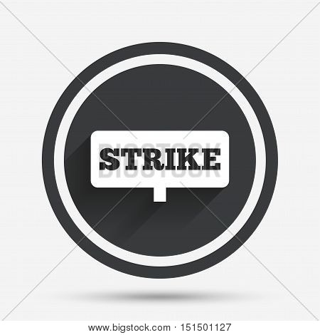 Strike sign icon. Protest banner symbol. Circle flat button with shadow and border. Vector