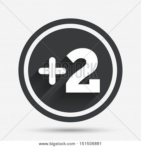 Plus two sign. Add two symbol. Two more. Circle flat button with shadow and border. Vector