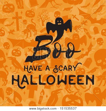 Have a scary Halloween concept. Vector Halloween retro badge. Concept for shirt or logo, print, stamp and seal. Boo and ghost. Typography design- stock vector.