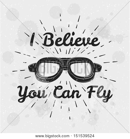 I believe you can fly. Retro aviator pilot glasses goggles. Vintage object. Vector Illustration. Isolated on white Background