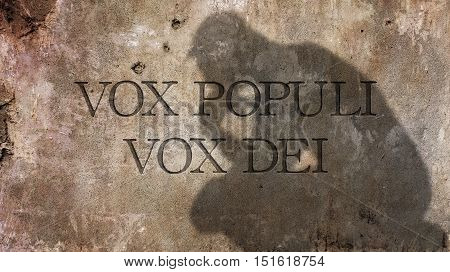 Vox Populi Vox Dei. A Latin phrase meaning The voice of the people is the voice of God.