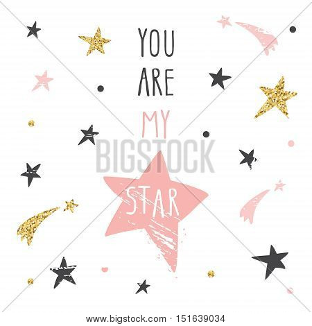 Inspirational and motivational romantic and love quote. You are my star. Cute funny illustration with glitter pastel pink and black stars can be used for t-shirt design cards posters.