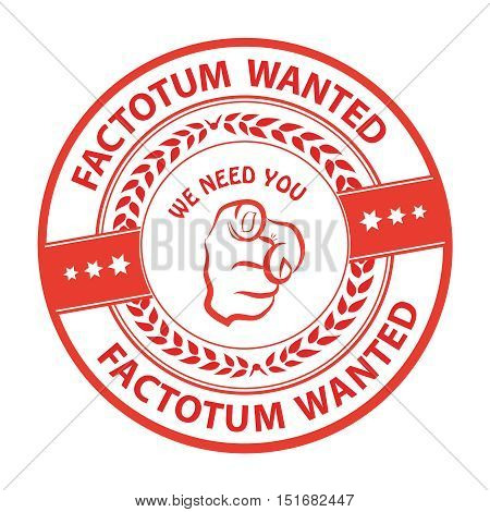 Factotum wanted. We need you! - advertising grunge red stamp / sticker for employees / companies that are looking for hiring in this job market. Print colors used