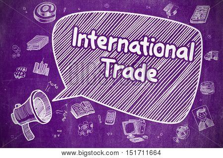 Business Concept. Horn Speaker with Inscription International Trade. Hand Drawn Illustration on Purple Chalkboard.