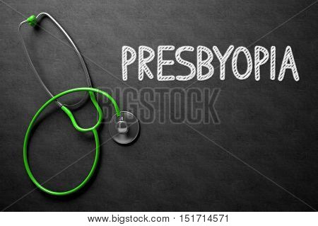 Medical Concept: Presbyopia on Black Chalkboard. Medical Concept: Presbyopia Handwritten on Black Chalkboard. Top View of Green Stethoscope on Chalkboard. 3D Rendering.