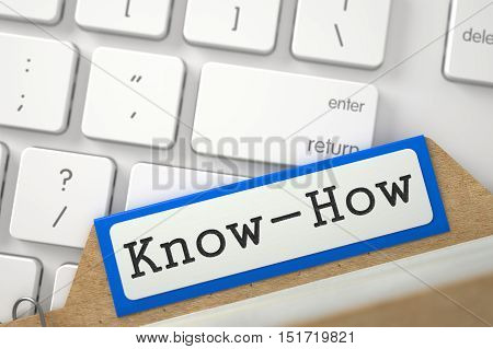 Know-How Concept. Word on Blue Folder Register of Card Index. Close Up View. Selective Focus. 3D Rendering.